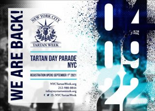 Registration is officially open for the 2022 NYC Tartan Day Parade! Returning in person for the first time since 2019, the NYC Tartan Day Parade will take place on Saturday, April 9, 2022. Join us once again for the biggest celebration of Scottish-American culture in NYC by registering at www.nyctartanweek.org